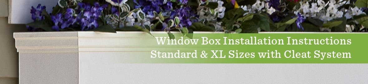 Window Box Installation for Standard and XL Sizes with Cleat System